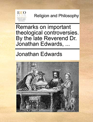 9781171089919: Remarks on important theological controversies. By the late Reverend Dr. Jonathan Edwards, ...