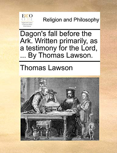 9781171091660: Dagon's fall before the Ark. Written primarily, as a testimony for the Lord, ... By Thomas Lawson.