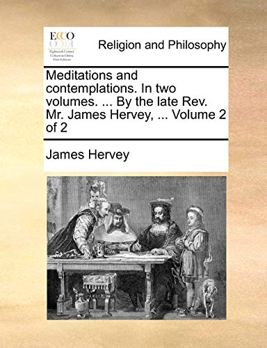 Meditations and Contemplations in Two Volumes: the Late Rev