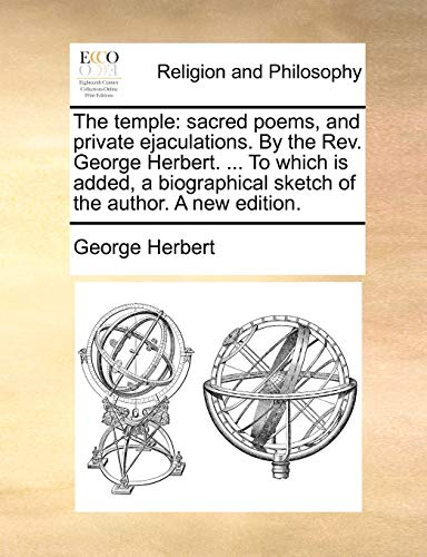 The temple: sacred poems, and private ejaculations. By the Rev. George Herbert. ... To which is added, a biographical sketch of the author. A new edition. (1171097433) by George Herbert