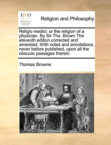 Religio medici: or the religion of a physician. By Sir Tho. Brown The eleventh edition corrected ...