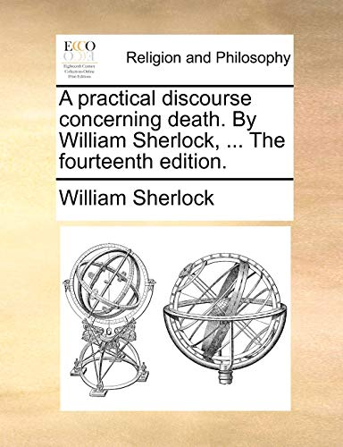 A practical discourse concerning death. By William: William Sherlock