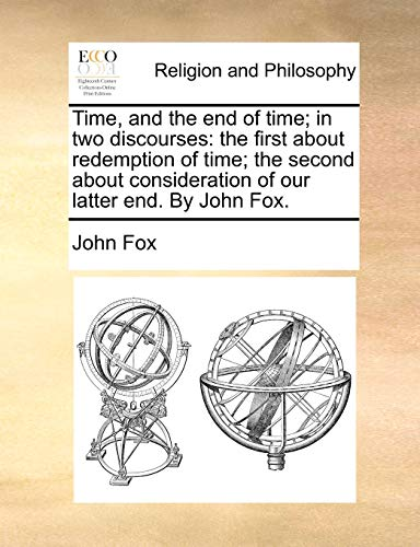 9781171108856: Time, and the end of time; in two discourses: the first about redemption of time; the second about consideration of our latter end. By John Fox.