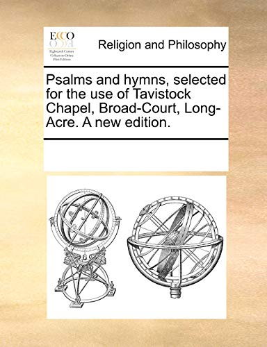 9781171115748: Psalms and hymns, selected for the use of Tavistock Chapel, Broad-Court, Long-Acre. A new edition.