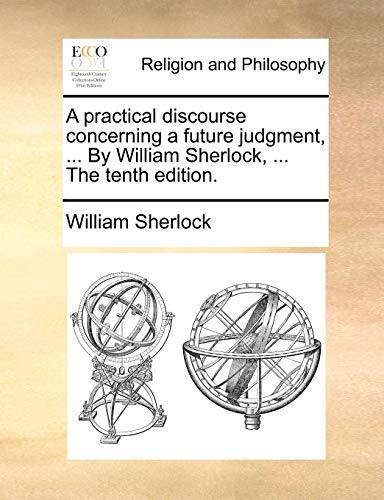 A Practical Discourse Concerning a Future Judgment,: William Sherlock