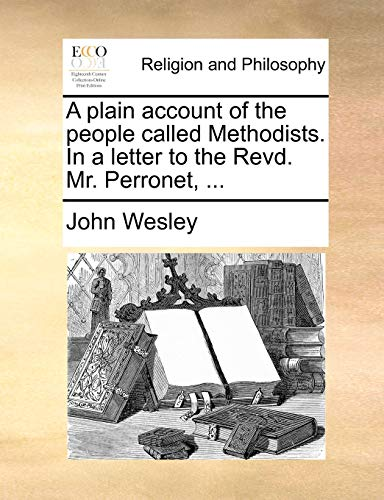 9781171136194: A plain account of the people called Methodists. In a letter to the Revd. Mr. Perronet.
