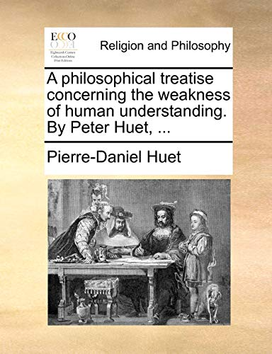 9781171153092: A philosophical treatise concerning the weakness of human understanding. By Peter Huet, ...