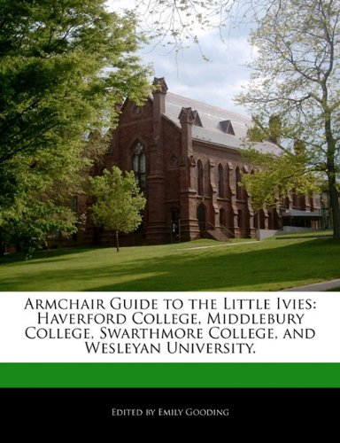 9781171161639: Armchair Guide to the Little Ivies: Haverford College, Middlebury College, Swarthmore College, and Wesleyan University.