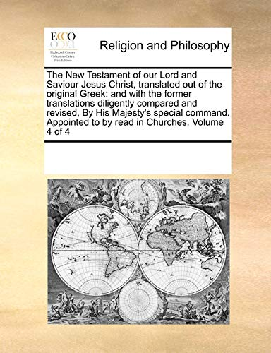 9781171169796: The New Testament of our Lord and Saviour Jesus Christ, translated out of the original Greek: and with the former translations diligently compared and to by read in Churches. Volume 4 of 4