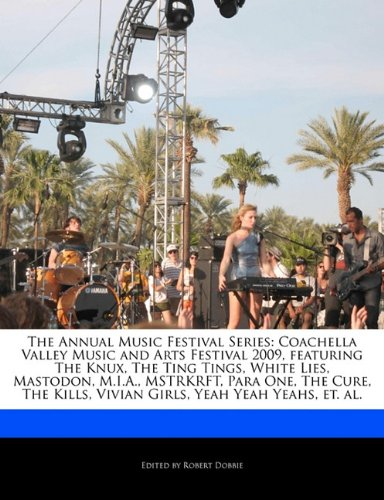 9781171175315: The Annual Music Festival Series: Coachella Valley Music and Arts Festival 2009, Featuring the Knux, the Ting Tings, White Lies, Mastodon, M.I.A., Mst