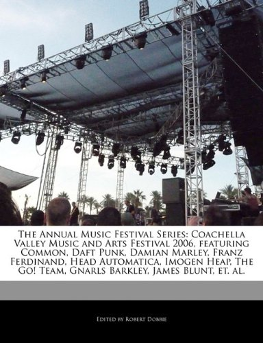 9781171177999: The Annual Music Festival Series: Coachella Valley Music and Arts Festival 2006, Featuring Common, Daft Punk, Damian Marley, Franz Ferdinand, Head Aut