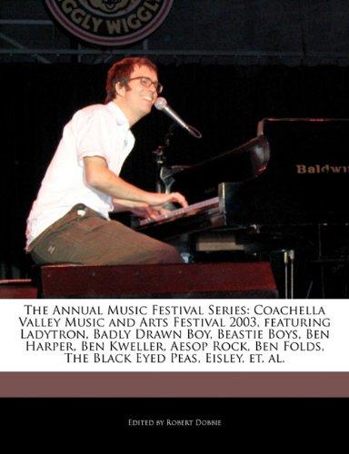 9781171178187: The Annual Music Festival Series: Coachella Valley Music and Arts Festival 2003, Featuring Ladytron, Badly Drawn Boy, Beastie Boys, Ben Harper, Ben Kw