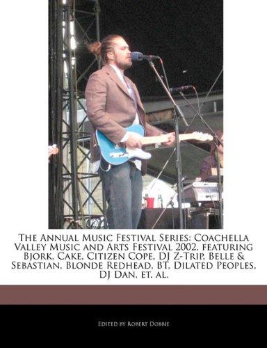 9781171178194: The Annual Music Festival Series: Coachella Valley Music and Arts Festival 2002, Featuring Bjork, Cake, Citizen Cope, DJ Z-Trip, Belle & Sebastian, Bl