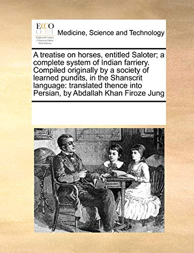 9781171199571: A treatise on horses, entitled Saloter; a complete system of Indian farriery. Compiled originally by a society of learned pundits, in the Shanscrit ... into Persian, by Abdallah Khan Firoze Jung