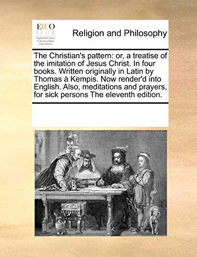 The Christian's pattern: or, a treatise of: Multiple Contributors, See