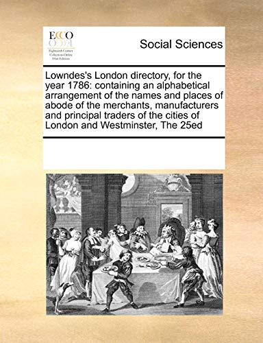 9781171221036: Lowndes's London directory, for the year 1786: containing an alphabetical arrangement of the names and places of abode of the merchants, manufacturers ... cities of London and Westminster, The 25ed