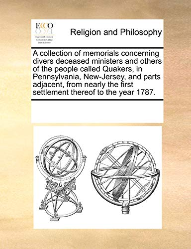 9781171228493: A collection of memorials concerning divers deceased ministers and others of the people called Quakers, in Pennsylvania, New-Jersey, and parts ... first settlement thereof to the year 1787.