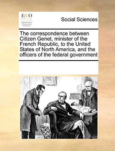 9781171228967: The correspondence between Citizen Genet, minister of the French Republic, to the United States of North America, and the officers of the federal government