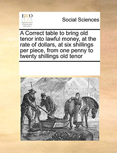 9781171246725: A Correct table to bring old tenor into lawful money, at the rate of dollars, at six shillings per piece, from one penny to twenty shillings old tenor