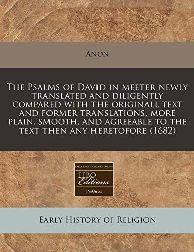 9781171248828: The Psalms of David in meeter newly translated and diligently compared with the originall text and former translations, more plain, smooth, and agreeable to the text then any heretofore (1682)