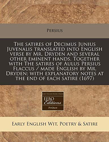 9781171254263: The satires of Decimus Junius Juvenalis translated into English verse by Mr. Dryden and several other eminent hands. Together with The satires of ... notes at the end of each satire (1697)