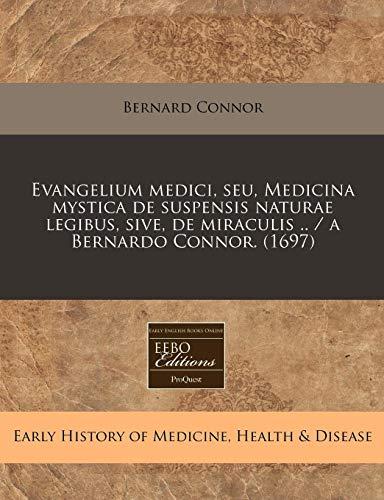 9781171254331: Evangelium medici, seu, Medicina mystica de suspensis naturae legibus, sive, de miraculis .. / a Bernardo Connor. (1697) (Latin Edition)