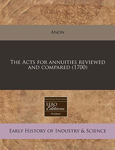 The Acts for annuities reviewed and compared (1700): Anon