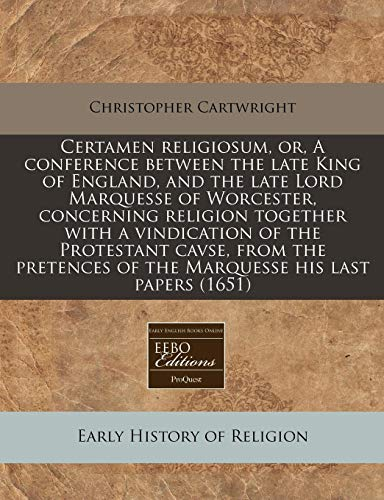 9781171256915: Certamen religiosum, or, A conference between the late King of England, and the late Lord Marquesse of Worcester, concerning religion together with a ... of the Marquesse his last papers (1651)
