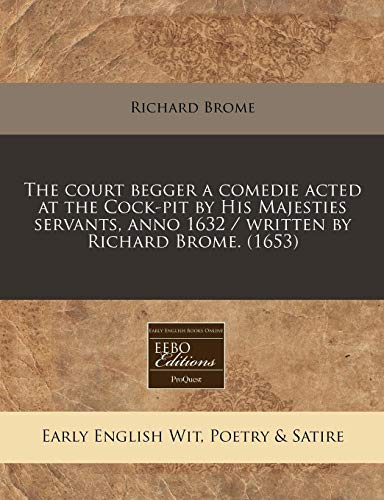 9781171257219: The court begger a comedie acted at the Cock-pit by His Majesties servants, anno 1632 / written by Richard Brome. (1653)