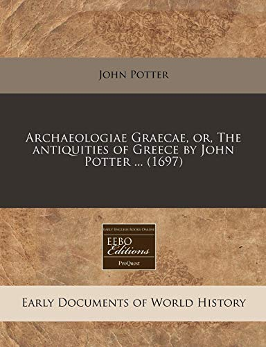 9781171259701: Archaeologiae Graecae, or, The antiquities of Greece by John Potter ... (1697)