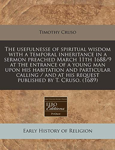 The Usefulnesse of Spiritual Wisdom with a: Timothy Cruso