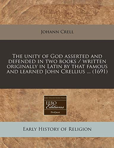 9781171259954: The unity of God asserted and defended in two books / written originally in Latin by that famous and learned John Crellius ... (1691)