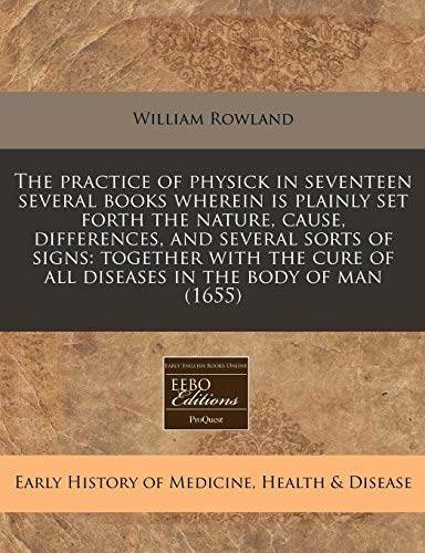 9781171264835: The practice of physick in seventeen several books wherein is plainly set forth the nature, cause, differences, and several sorts of signs: together ... of all diseases in the body of man (1655)