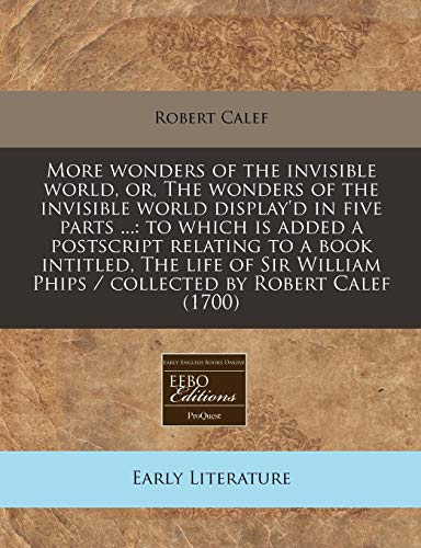 9781171267539: More wonders of the invisible world, or, The wonders of the invisible world display'd in five parts ...: to which is added a postscript relating to a ... Phips / collected by Robert Calef (1700)