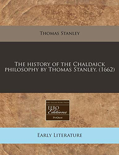 The history of the Chaldaick philosophy by Thomas Stanley. (1662): Thomas Stanley