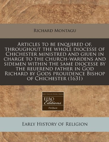 9781171275985: Articles to be enquired of, throughout the whole diocesse of Chichester ministred and giuen in charge to the church-wardens and sidemen within the ... Gods prouidence Bishop of Chichester (1631)