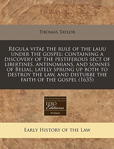 9781171276470: Regula vitae the rule of the lauu under the gospel: containing a discovery of the pestiferous sect of libertines, antinomians, and sonnes of Belial, ... and disturbe the faith of the gospel (1635)