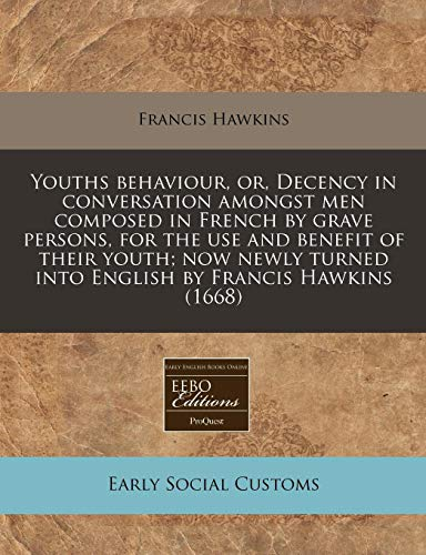 9781171278894: Youths behaviour, or, Decency in conversation amongst men composed in French by grave persons, for the use and benefit of their youth; now newly turned into English by Francis Hawkins (1668)