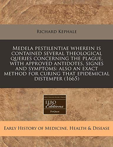 9781171284130: Medela pestilentiae wherein is contained several theological queries concerning the plague, with approved antidotes, signes and symptoms: also an ... for curing that epidemicial distemper (1665)