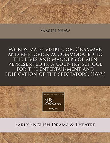 9781171284383: Words made visible, or, Grammar and rhetorick accommodated to the lives and manners of men represented in a country school for the entertainment and edification of the spectators. (1679)
