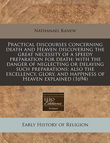 Practical discourses concerning death and Heaven discovering: Nathanael Ranew