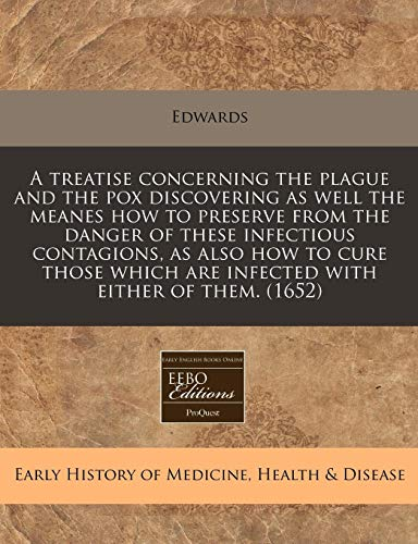9781171289098: A treatise concerning the plague and the pox discovering as well the meanes how to preserve from the danger of these infectious contagions, as also ... are infected with either of them. (1652)