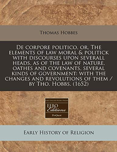 9781171290261: De corpore politico, or, The elements of law moral & politick with discourses upon severall heads, as of the law of nature, oathes and covenants, ... revolutions of them / by Tho. Hobbs. (1652)