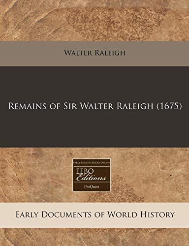 Remains of Sir Walter Raleigh (1675) (Paperback): Walter Raleigh