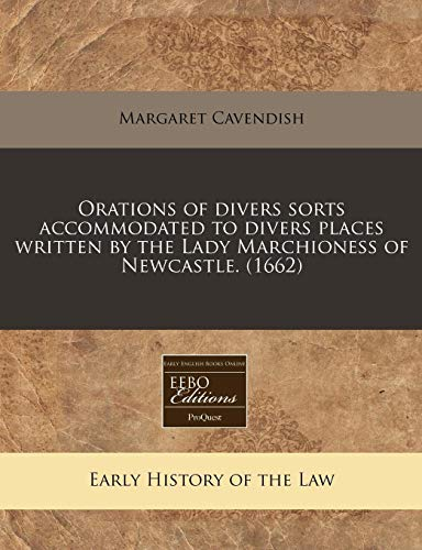 9781171290704: Orations of divers sorts accommodated to divers places written by the Lady Marchioness of Newcastle. (1662)