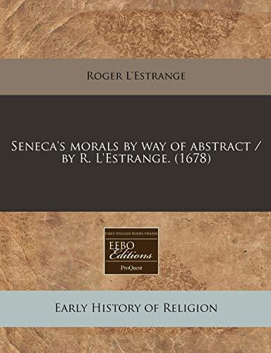Seneca s Morals by Way of Abstract: Roger L Estrange