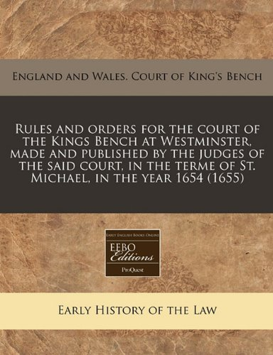 9781171291817: Rules and orders for the court of the Kings Bench at Westminster, made and published by the judges of the said court, in the terme of St. Michael, in the year 1654 (1655)