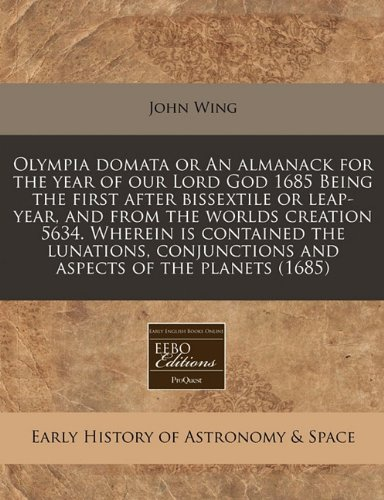 9781171293309: Olympia domata or An almanack for the year of our Lord God 1685 Being the first after bissextile or leap-year, and from the worlds creation 5634. ... and aspects of the planets (1685)