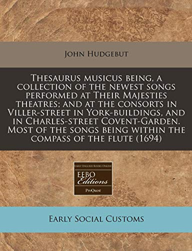 9781171299431: Thesaurus musicus being, a collection of the newest songs performed at Their Majesties theatres; and at the consorts in Viller-street in ... being within the compass of the flute (1694)
