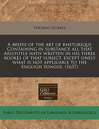 9781171301288: A briefe of the art of rhetorique Containing in substance all that Aristotle hath written in his three bookes of that subject, except onely what is not applicable to the Engligh tongue. (1637)